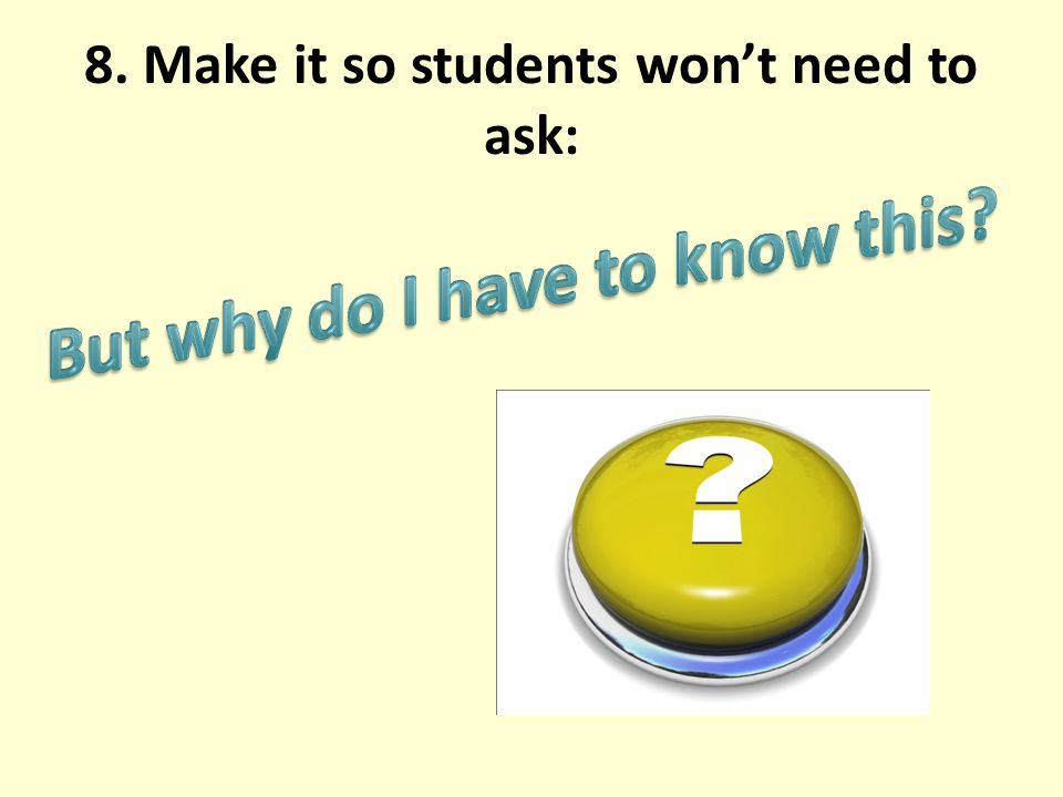 8. Make it so students won't need to ask: