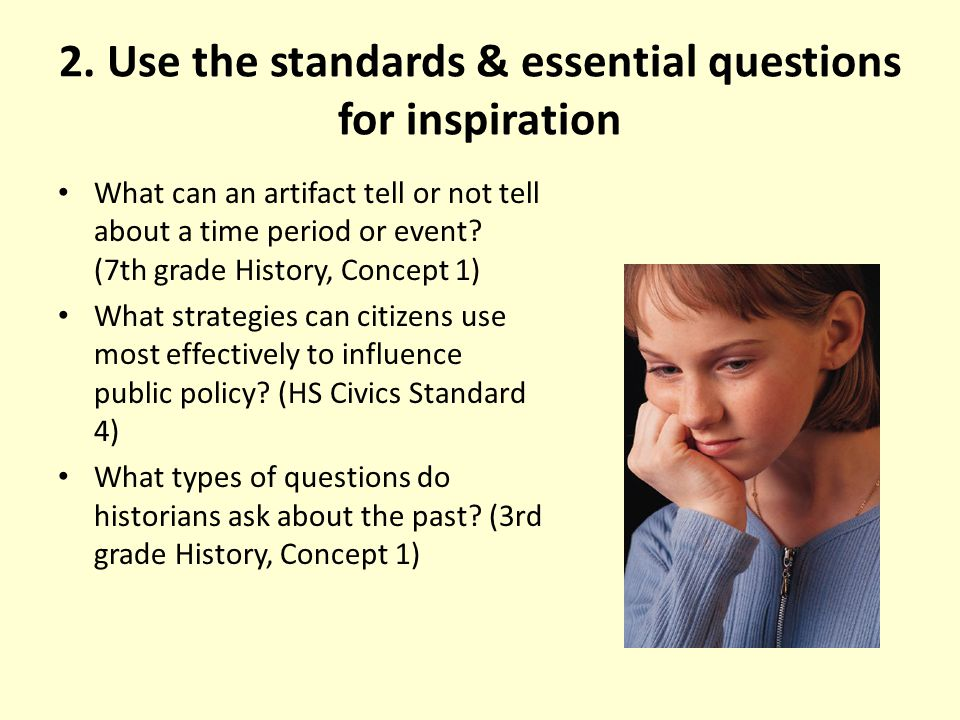 2. Use the standards & essential questions for inspiration