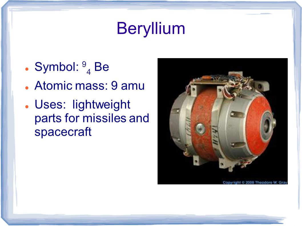 Beryllium Symbol: 94 Be Atomic mass: 9 amu