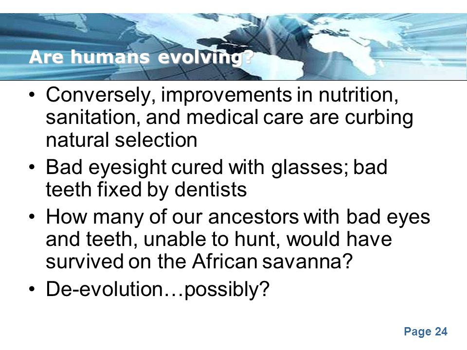 Bad eyesight cured with glasses; bad teeth fixed by dentists