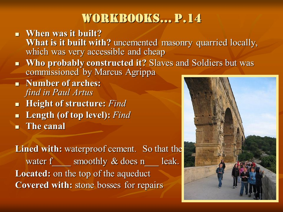 Workbooks… p.14 When was it built What is it built with uncemented masonry quarried locally, which was very accessible and cheap.