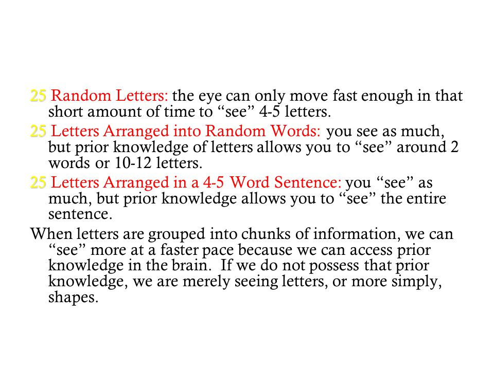 25 Random Letters: the eye can only move fast enough in that short amount of time to see 4-5 letters.