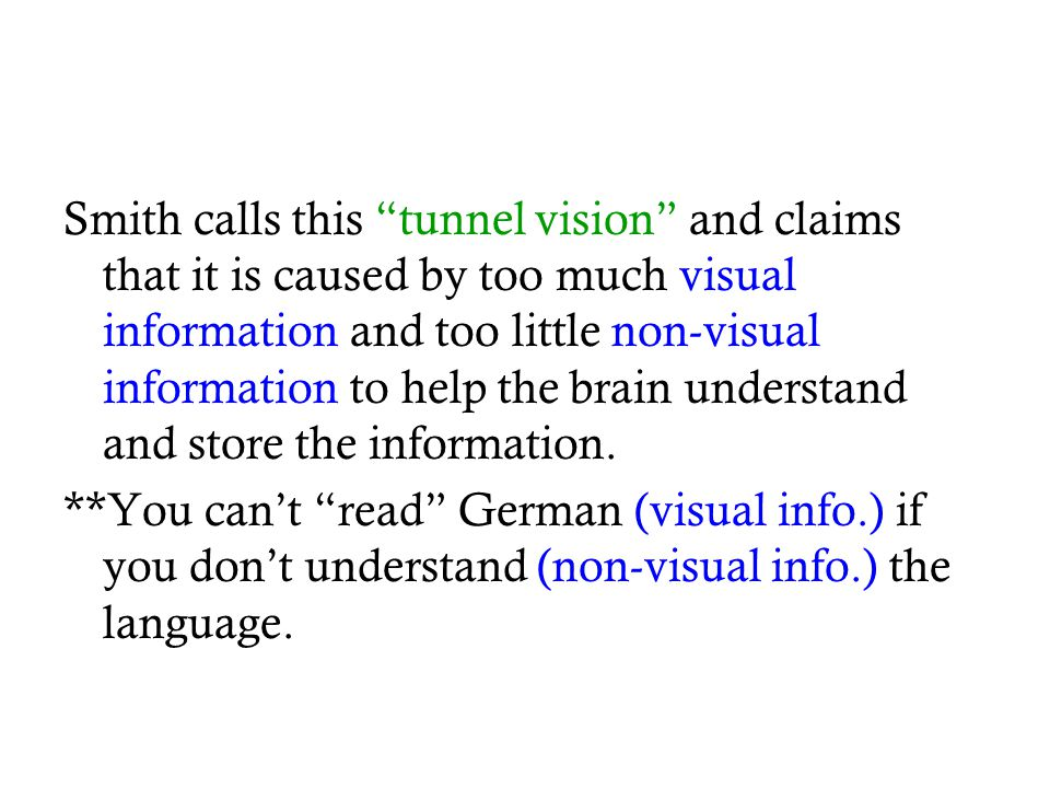Smith calls this tunnel vision and claims that it is caused by too much visual information and too little non-visual information to help the brain understand and store the information.