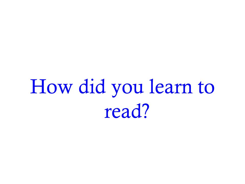 How did you learn to read
