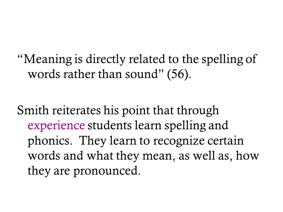 Meaning is directly related to the spelling of words rather than sound (56).