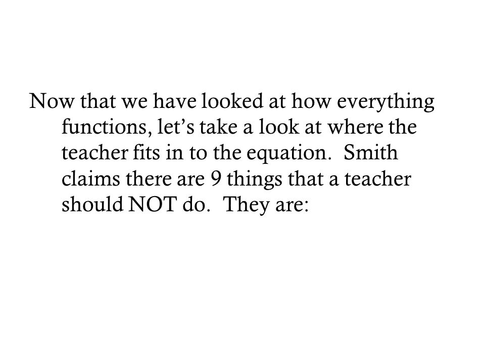Now that we have looked at how everything functions, let's take a look at where the teacher fits in to the equation.
