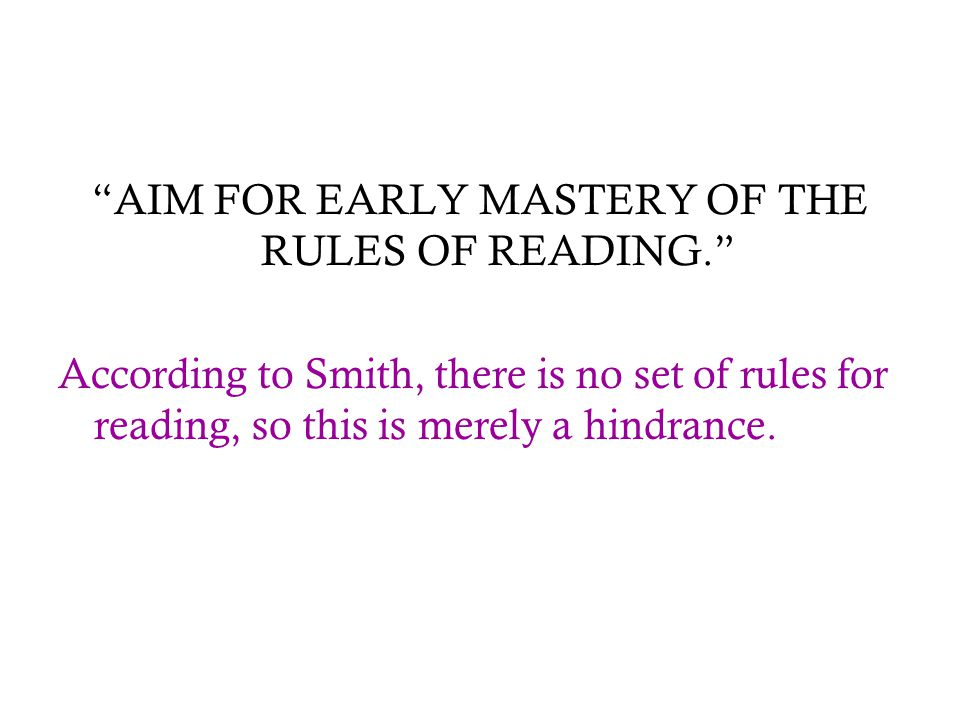 AIM FOR EARLY MASTERY OF THE RULES OF READING.