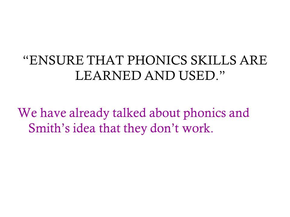 ENSURE THAT PHONICS SKILLS ARE LEARNED AND USED.
