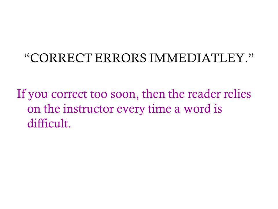 CORRECT ERRORS IMMEDIATLEY.