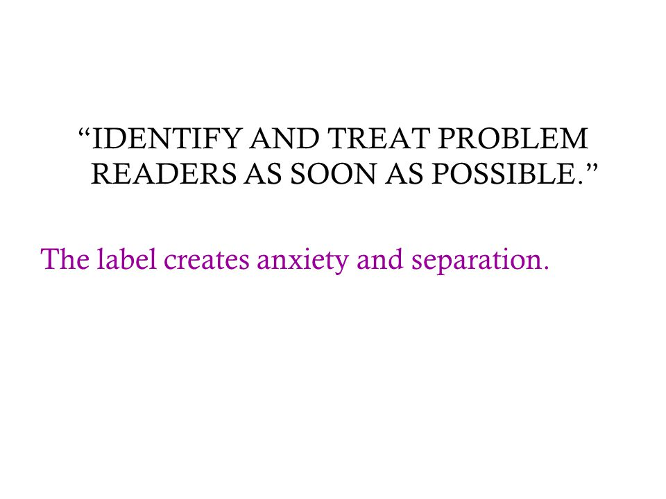 IDENTIFY AND TREAT PROBLEM READERS AS SOON AS POSSIBLE.