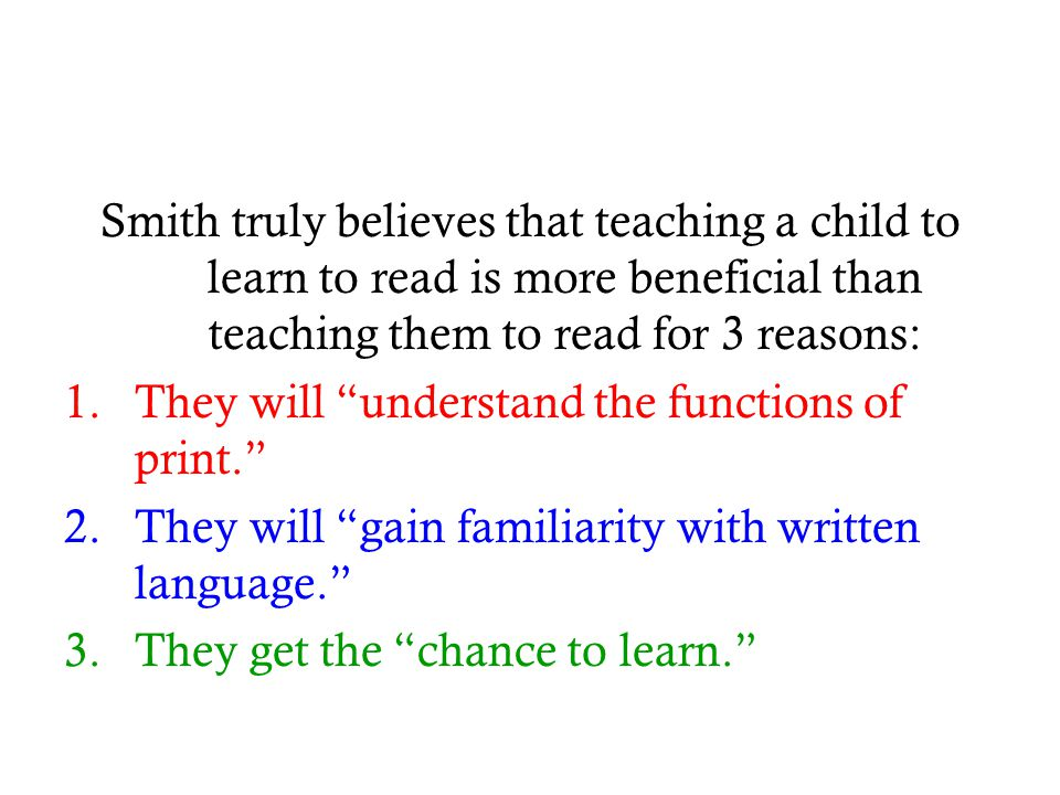 Smith truly believes that teaching a child to learn to read is more beneficial than teaching them to read for 3 reasons:
