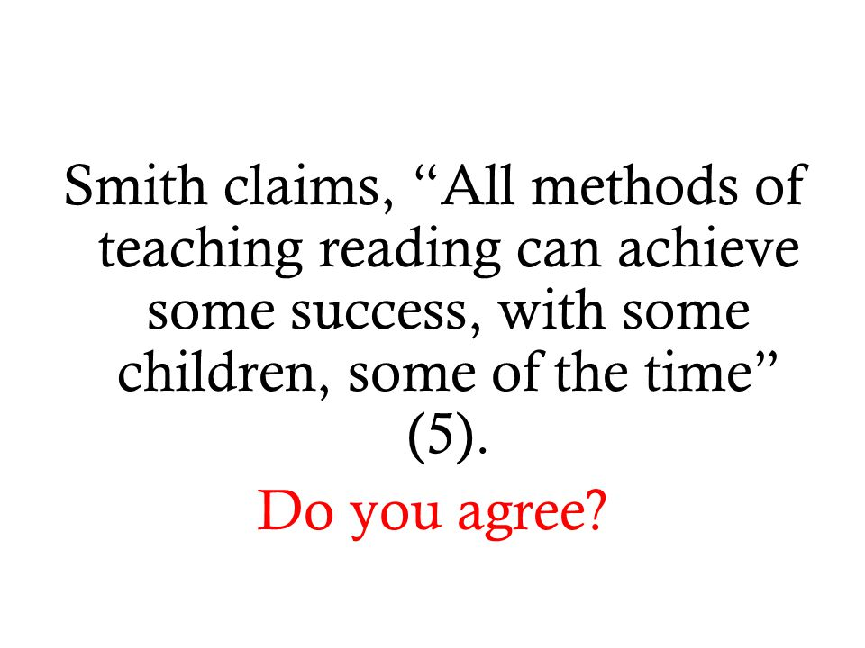 Smith claims, All methods of teaching reading can achieve some success, with some children, some of the time (5).