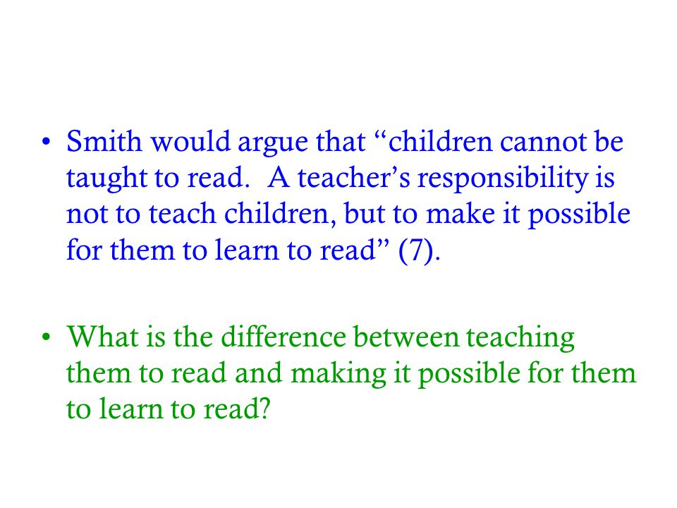 Smith would argue that children cannot be taught to read