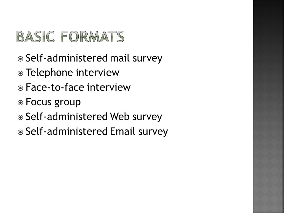 Basic Formats Self-administered mail survey Telephone interview