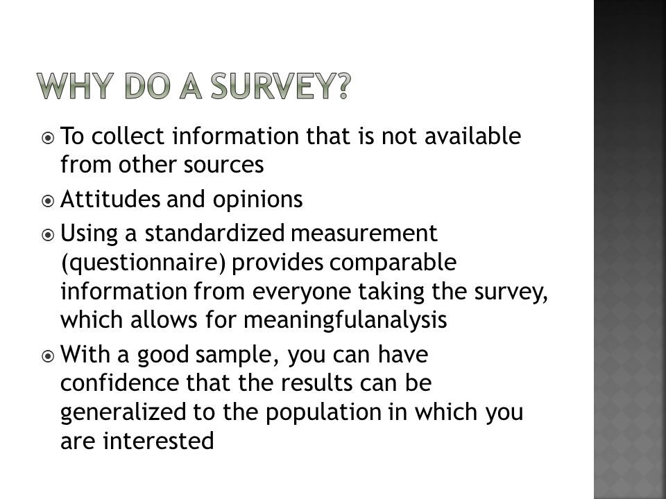 Why do a Survey To collect information that is not available from other sources. Attitudes and opinions.