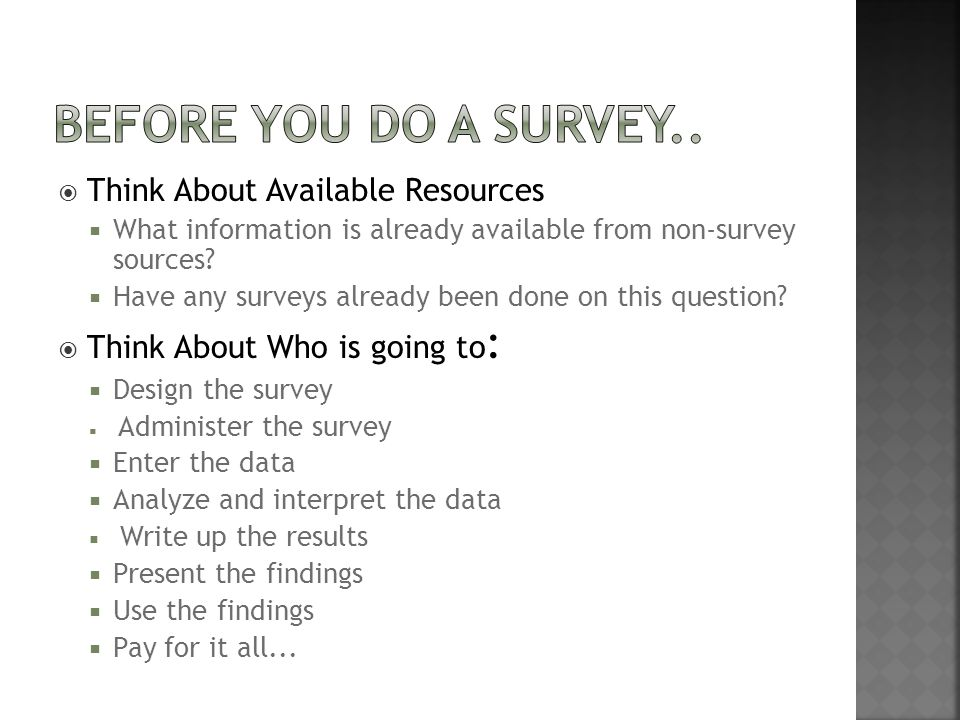 Before you do a Survey.. Think About Available Resources