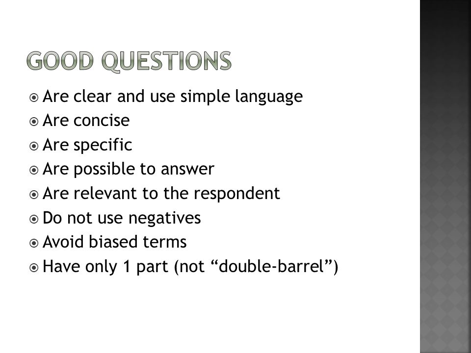 Good Questions Are clear and use simple language Are concise