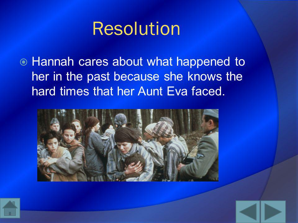 Resolution Hannah cares about what happened to her in the past because she knows the hard times that her Aunt Eva faced.