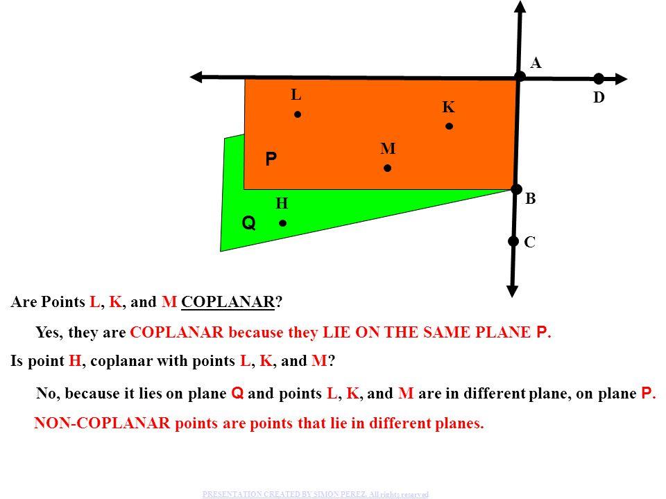 P Q A L D K M B H C Are Points L, K, and M COPLANAR