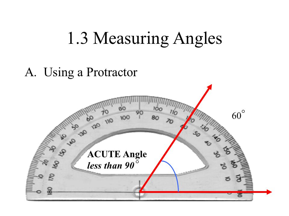 1.3 Measuring Angles A. Using a Protractor ° 60