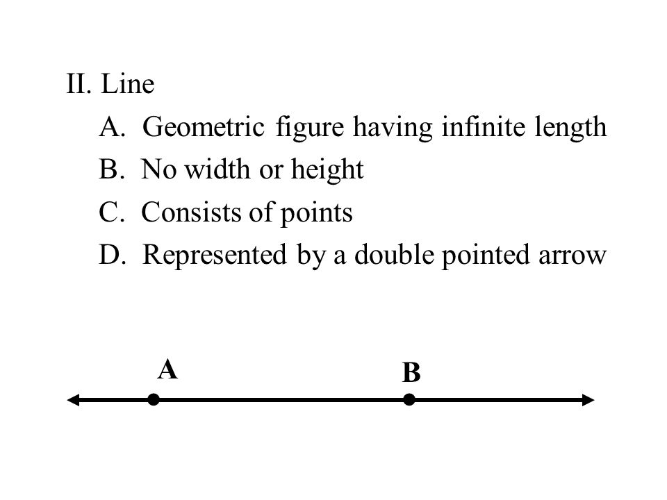• • II. Line A. Geometric figure having infinite length