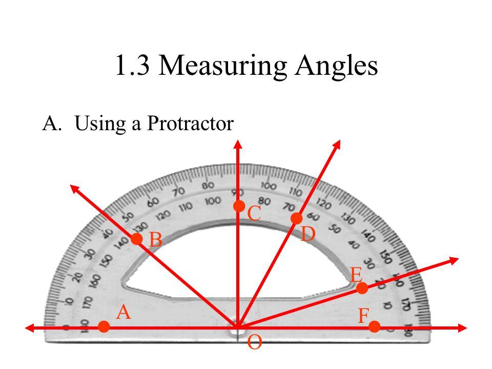 1.3 Measuring Angles A. Using a Protractor • • C • D B • E • A • F O