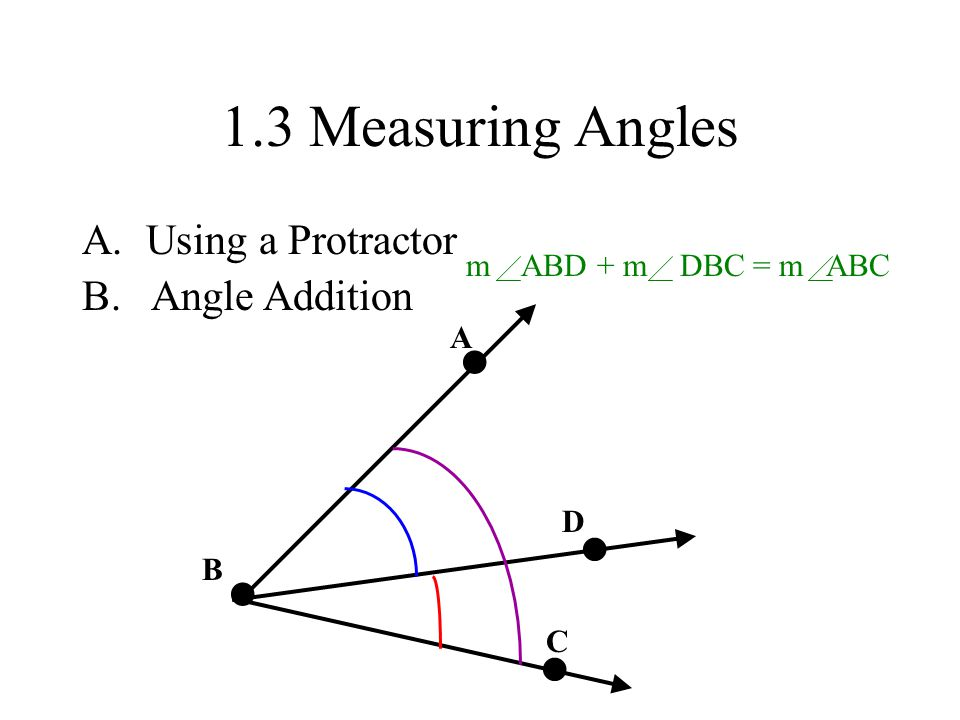 • • • • 1.3 Measuring Angles Using a Protractor B. Angle Addition