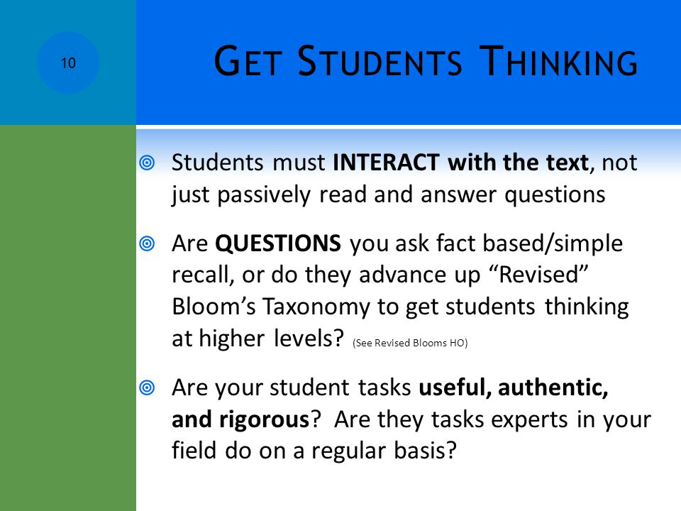 Get Students Thinking Students must INTERACT with the text, not just passively read and answer questions.