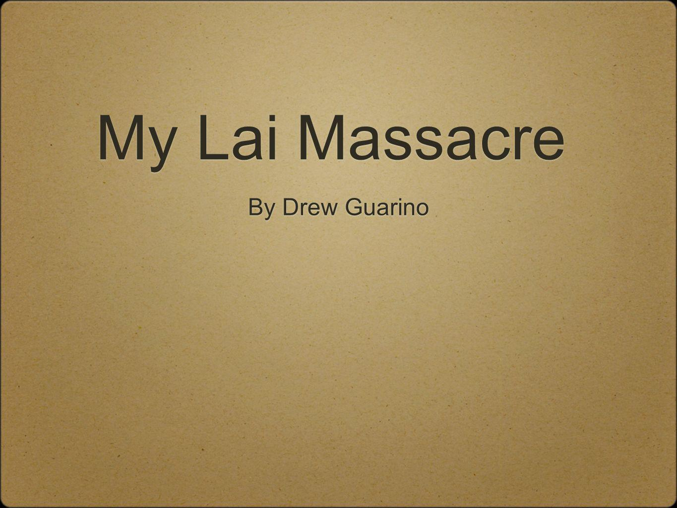 My Lai Massacre By Drew Guarino