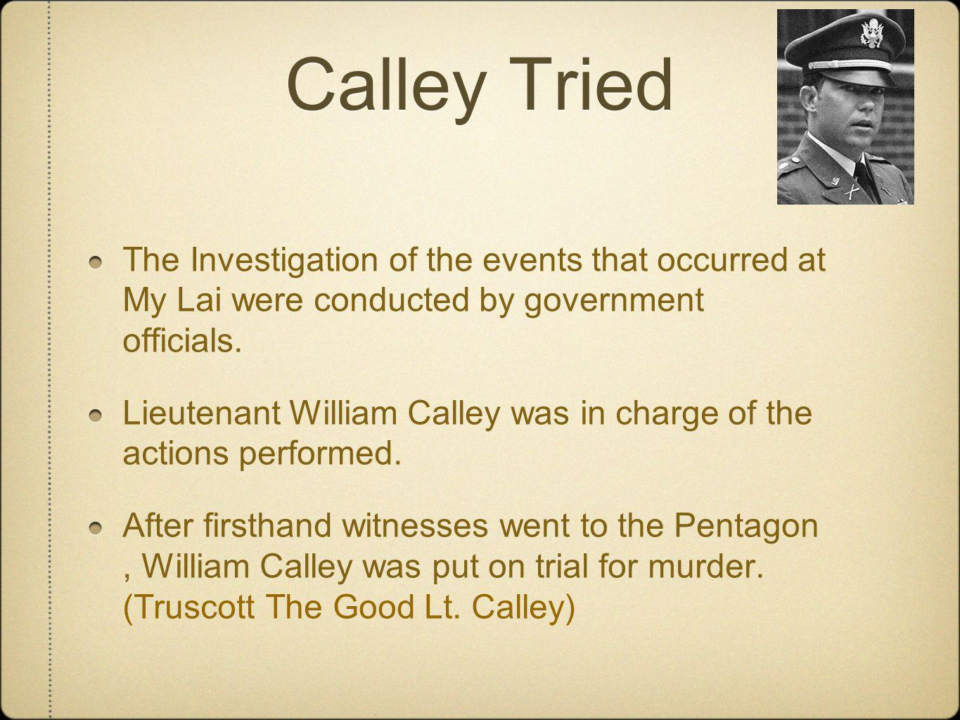 Calley Tried The Investigation of the events that occurred at My Lai were conducted by government officials.