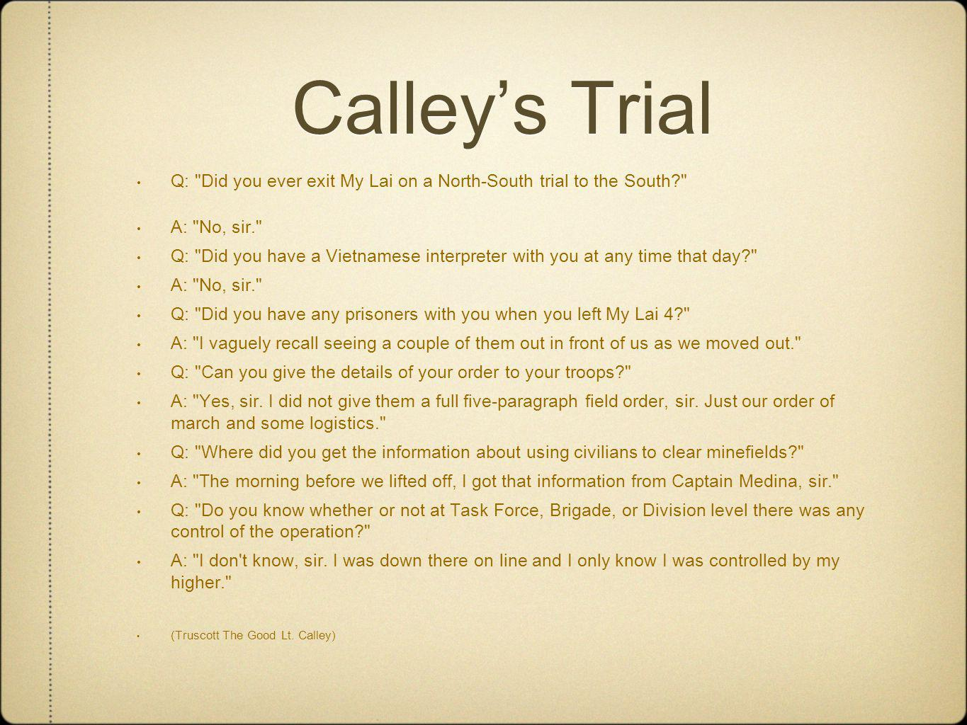 Calley's Trial Q: Did you ever exit My Lai on a North-South trial to the South A: No, sir.