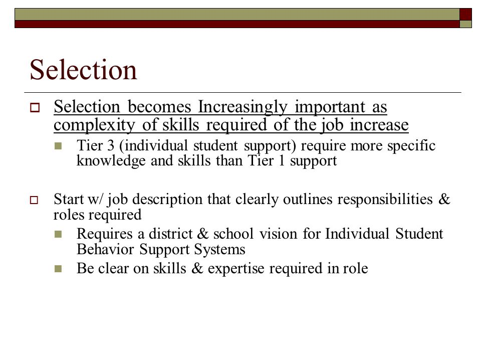 Selection Selection becomes Increasingly important as complexity of skills required of the job increase.