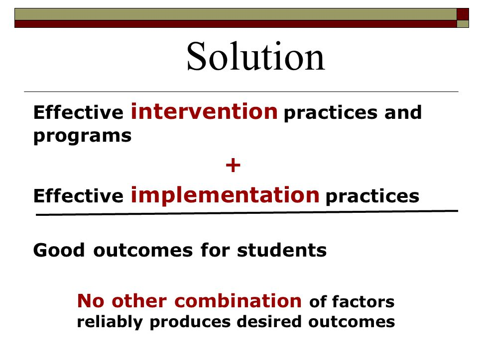 Solution + Effective intervention practices and programs
