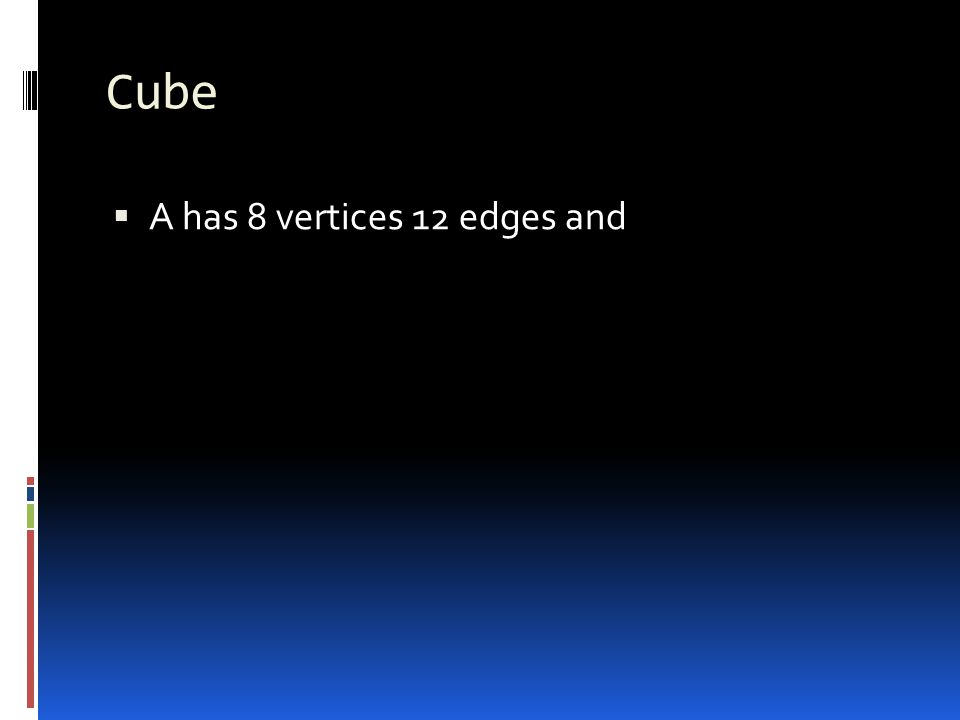 Cube A has 8 vertices 12 edges and