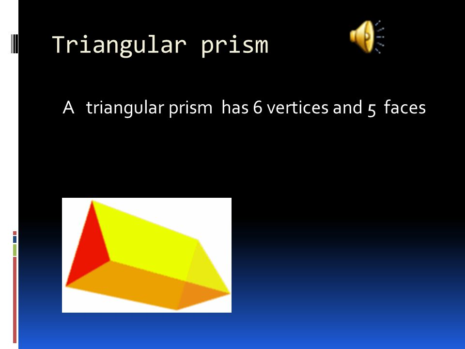Triangular prism A triangular prism has 6 vertices and 5 faces