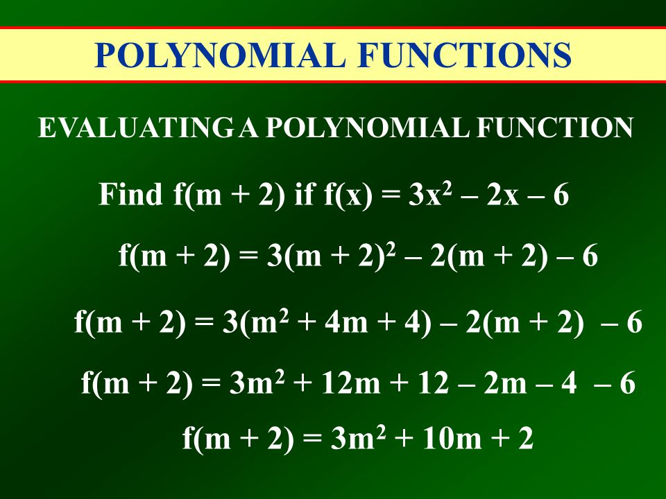 EVALUATING A POLYNOMIAL FUNCTION Find f(m + 2) if f(x) = 3x2 – 2x – 6
