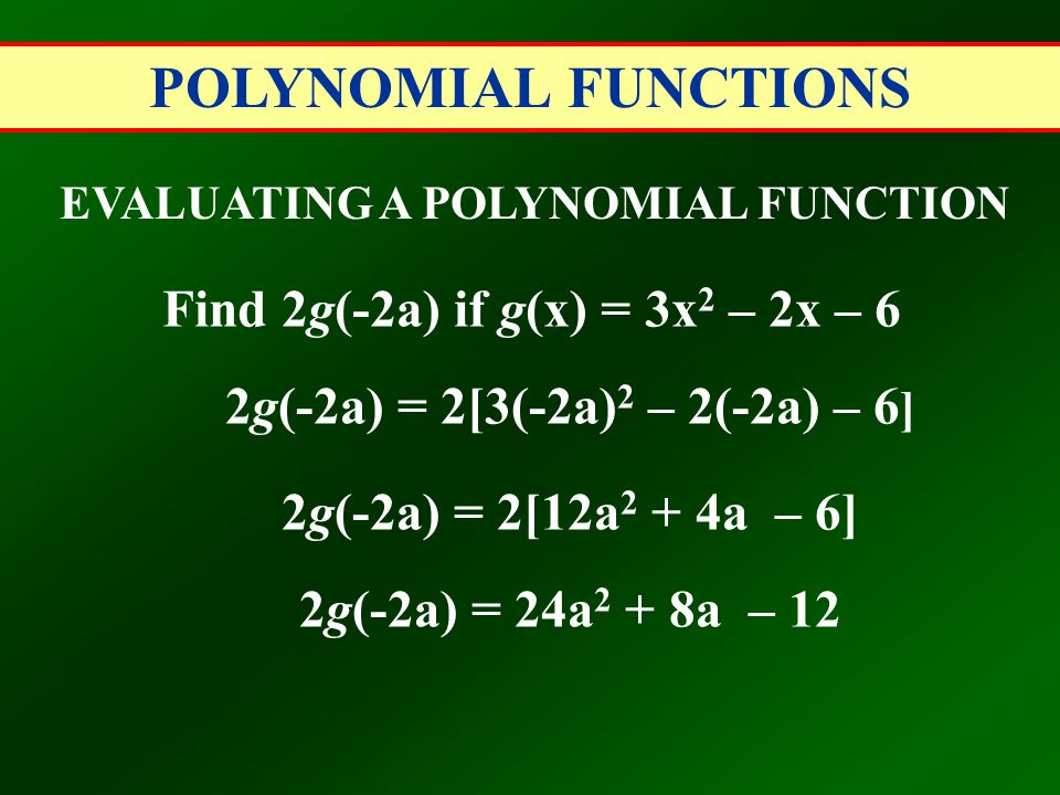 EVALUATING A POLYNOMIAL FUNCTION Find 2g(-2a) if g(x) = 3x2 – 2x – 6