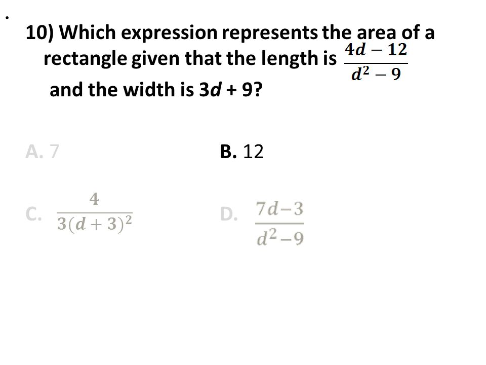. 10) Which expression represents the area of a rectangle given that the length is. and the width is 3d + 9