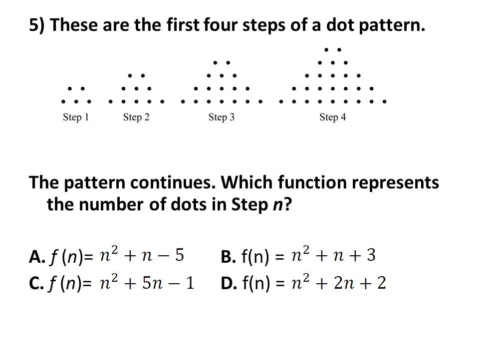 5) These are the first four steps of a dot pattern.