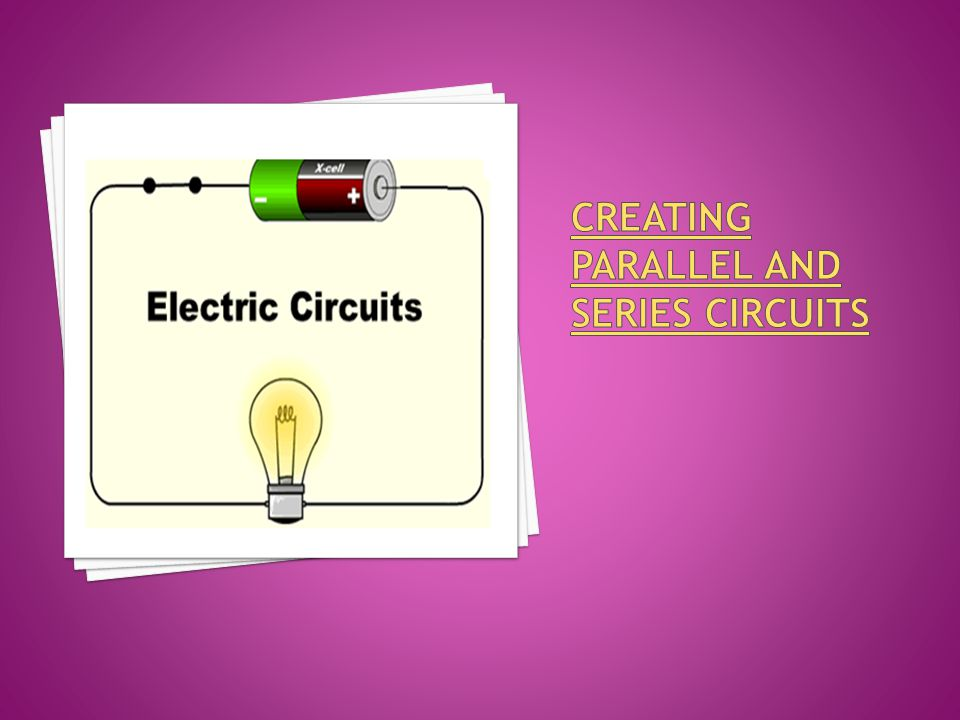 Creating Parallel and Series Circuits