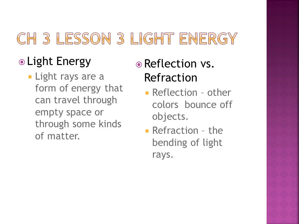CH 3 Lesson 3 Light Energy Light Energy Reflection vs. Refraction
