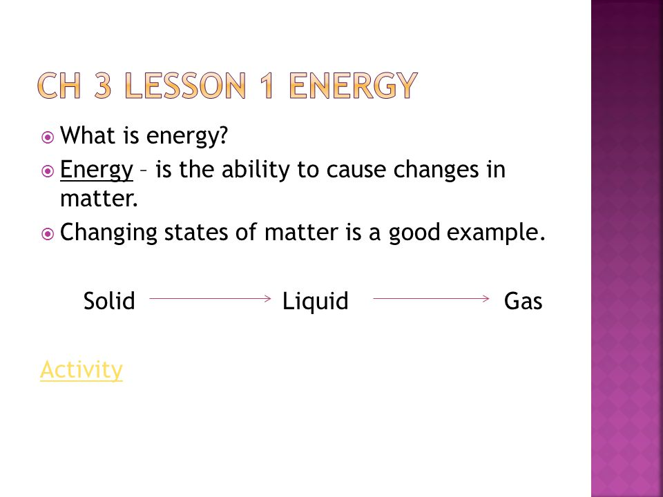 Ch 3 Lesson 1 Energy What is energy