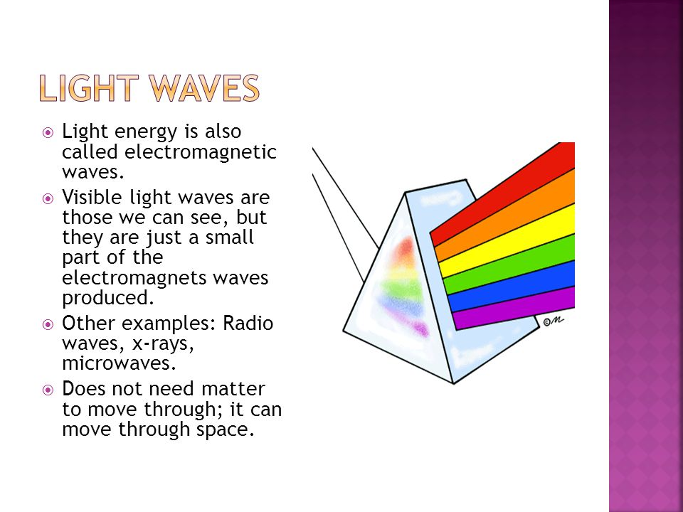 Light Waves Light energy is also called electromagnetic waves.