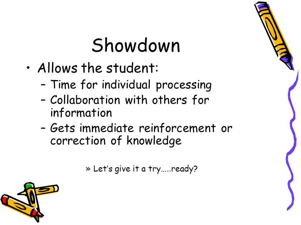 Showdown Allows the student: Time for individual processing
