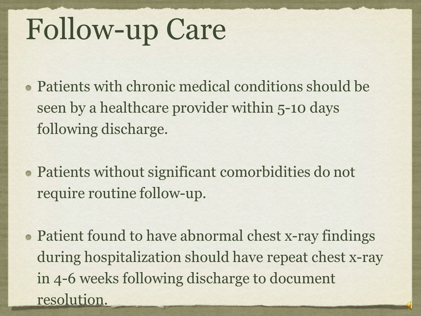 Follow-up Care Patients with chronic medical conditions should be seen by a healthcare provider within 5-10 days following discharge.