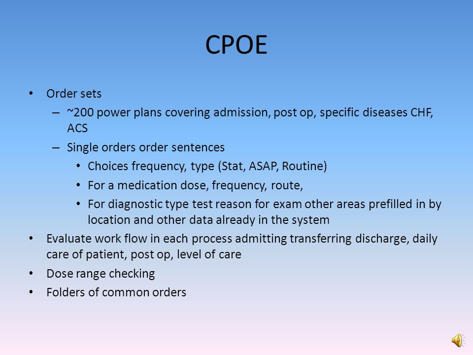 CPOE Order sets. ~200 power plans covering admission, post op, specific diseases CHF, ACS. Single orders order sentences.