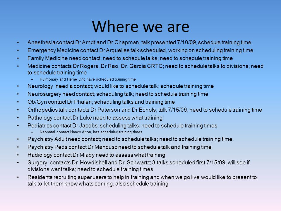 Where we are Anesthesia contact Dr Arndt and Dr Chapman, talk presented 7/10/09, schedule training time.