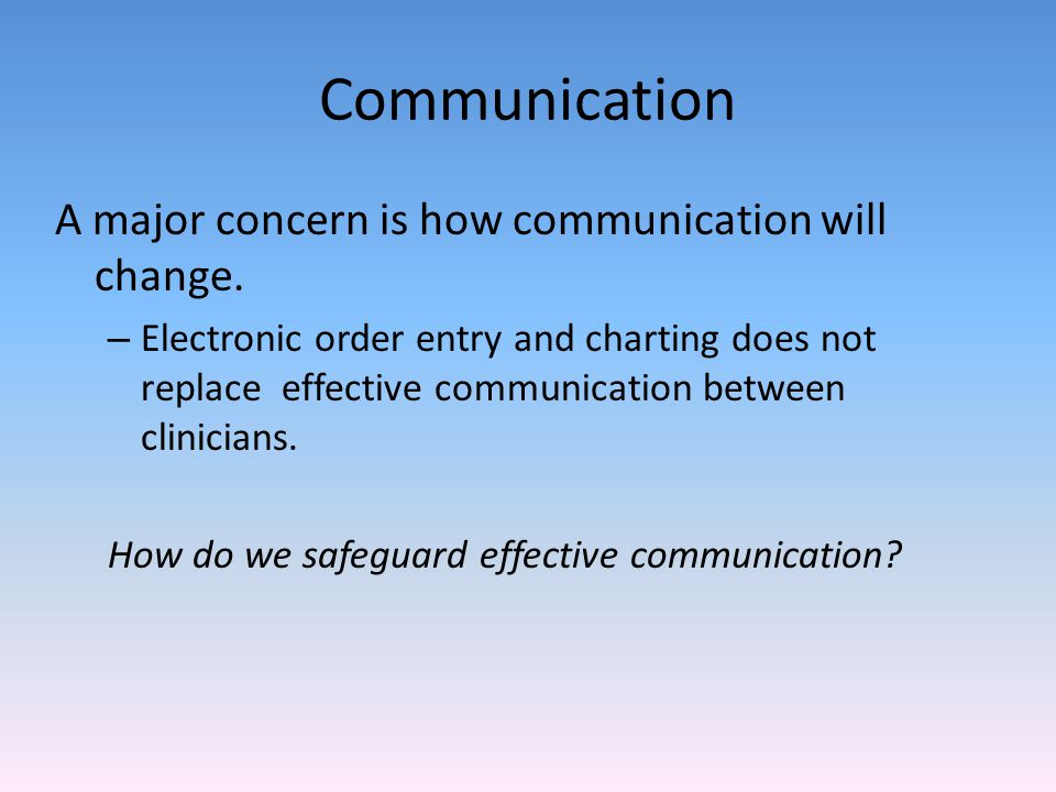 Communication A major concern is how communication will change.
