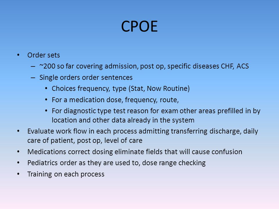 CPOE Order sets. ~200 so far covering admission, post op, specific diseases CHF, ACS. Single orders order sentences.