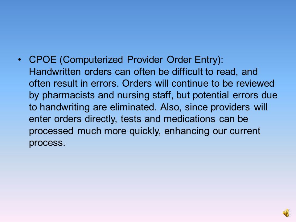 CPOE (Computerized Provider Order Entry): Handwritten orders can often be difficult to read, and often result in errors.